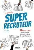 Nathalie Olivier et François Samson - Le guide du Super recruteur - 33 fiches outils pour mener ses entretiens de recrutement.