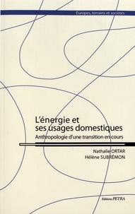 Nathalie Ortar et Hélène Subrémon - L'énergie et ses usages domestiques - Anthropologie d'une transition en cours.
