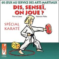 Nathalie Pallas et Pierre Llaves - Dis, Senseï, on joue ? - 60 Jeux au service des arts martiaux spécial Karaté.