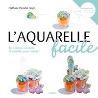 L'aquarelle facile- Techniques, conseils et modèles pour débuter - Nathalie Paradis Glapa |