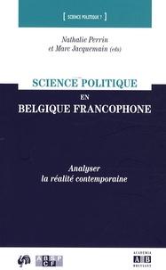 Nathalie Perrin et Marc Jacquemain - Science politique en Belgique francophone - Analyser la réalité contemporaine.