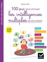 Nathalie Petit - 100 activités pour stimuler les intelligences multiples de son enfant 3-6 ans.