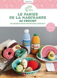 Nathalie Petit - Le panier de la marchande au crochet - 100 modèles pour une épicerie complète !.