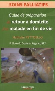Nathalie Pettoello - Guide de préparation du retour à domicile d'un malade en fin de vie.