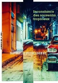 Nathalie Peyrebonne - Inconstance des souvenirs tropicaux.