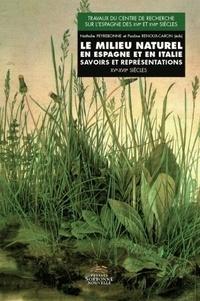 Nathalie Peyrebonne et Pauline Renoux-Caron - Le milieu naturel en Espagne et en Italie - Savoirs et représentations XVe-XVIIe siècles.