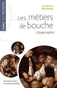 Nathalie Peyrebonne - Les métiers de bouche à l'époque moderne.