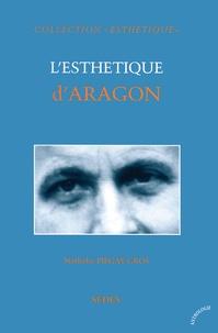 Nathalie Piégay-Gros - L'Esthétique d'Aragon.