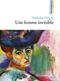 Nathalie Piégay - Une femme invisible.