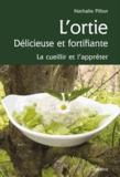 Nathalie Pillon - L'ortie, délicieuse et fortifiante - La cueillir et l'apprêter.