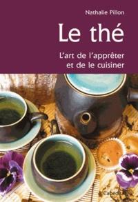 Nathalie Pillon - Le thé - L'art de l'apprêter et de le cuisiner.