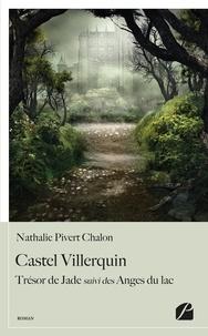 Nathalie Pivert Chalon - Castel Villerquin - Trésor de jade suivi des Anges du lac.