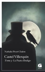 Nathalie Pivert Chalon - Castel Villerquin - Tome 3 Le Pacte d'Indigo.
