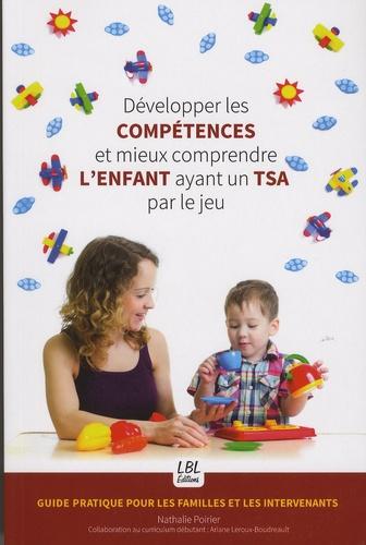 Nathalie Poirier - Développer les compétences et mieux comprendre l'enfant ayant un TSA par le jeu - Guide pratique pour les familles et les intervenants.