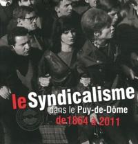 Nathalie Ponsard - Le syndicalisme dans le Puy-de-Dôme de 1864 à 2011.