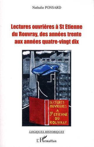 Nathalie Ponsard - Lectures ouvrières à Saint-Etienne du Rouvray, des années trente aux années quatre-vingt-dix - Lecture, culture, mémoire.