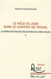 Nathalie Pourias-Rexand - Le rôle du juge dans le contrat de travail - La moralisation des obligations de l'employeur.
