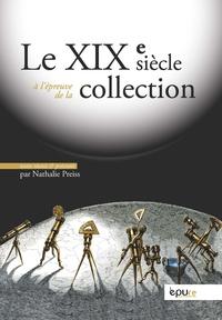 Nathalie Preiss - Le XIXe siècle à l'épreuve de la collection.