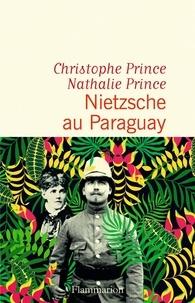 Nathalie Prince et Christophe Prince - Nietzsche au Paraguay.