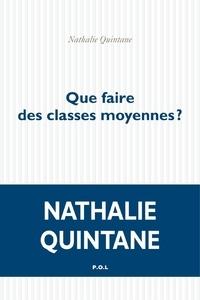 Nathalie Quintane - Que faire des classes moyennes?.