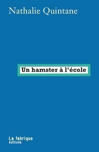 Nathalie Quintane - Un hamster à l'école.