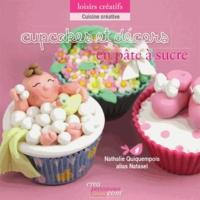 Nathalie Quiquempois - Cupcakes et décors en pâte à sucre - L'art du modelage au service de la gourmandise.