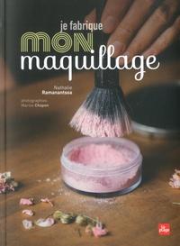 Je fabrique mon maquillage - Nathalie Ramanantsoa |
