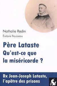 Nathalie Redin et Évelyne Rousseau - Père Lataste, qu'est-ce que la miséricorde ?.