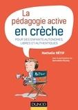 Nathalie Rétif - La pédagogie active à la crèche - Pour des enfants autonomes, libres et authentiques.