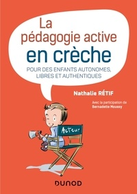 Nathalie Rétif - La pédagogie active en crèche - Pour des enfants autonomes, libres et authentiques.
