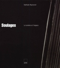 SOULAGES. La lumière et l'espace - Nathalie Reymond |