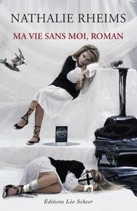 Nathalie Rheims - Ma vie sans moi, roman.