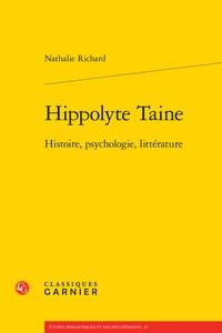 Nathalie Richard - Hippolyte Taine - Histoire, psychologie, littérature.