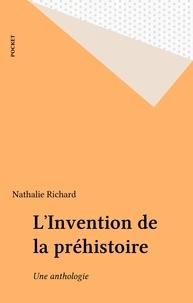 Nathalie Richard et  Collectif - L'invention de la préhistoire - Anthologie.
