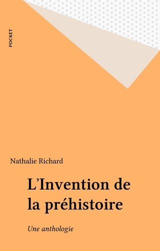 Nathalie Richard et  Collectif - L'invention de la préhistoire - Anthologie.