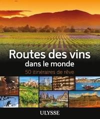 Nathalie Richard - Routes des vins dans le monde - 50 itinéraires de rêve.