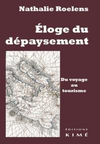 Nathalie Roelens - Eloge du dépaysement - Du voyage au tourisme.