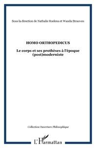 Nathalie Roelens - Homo orthopedicus - Le corps et ses prothèses à l'époque  (post)moderniste.