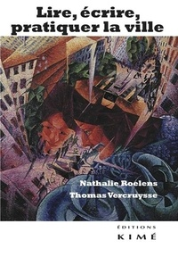 Nathalie Roelens et Thomas Vercruysse - Lire, écrire, pratiquer la ville.