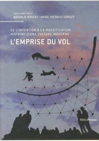 Nathalie Roseau et Marie Thébaud-Sorger - L'emprise du vol - De l'invention à la massification : histoire d'une culture moderne.