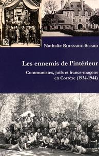Nathalie Roussarie-Sicard - Les ennemis de l'intérieur - Communistes, juifs et francs-maçons en Corrèze (1934-1944).