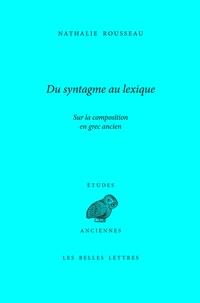 Nathalie Rousseau - Du syntagme au lexique - Sur la composition en grec ancien.