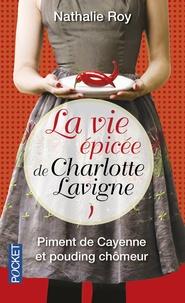 Nathalie Roy - La vie épicée de Charlotte Lavigne Tome 1 : Piment de Cayenne et pouding chômeur.
