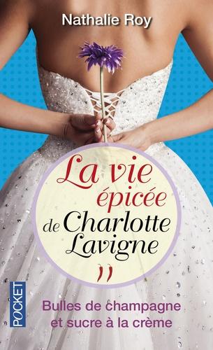 Nathalie Roy - La vie épicée de Charlotte Lavigne Tome 2 : Bulles de champagne et sucre à la crème.