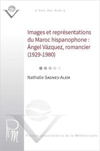 Nathalie Sagnes-Alem - Images et représentations du Maroc hispanophone : Angel Vazquez, romancier, 1929-1980.