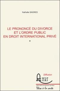 Nathalie Sagnes-Alem - Le prononcé du divorce et l'ordre public en droit international privé.