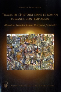 Nathalie Sagnes-Alem et Emma Riverola - Traces de l'histoire dans le roman espagnol contemporain - Almudena Grandes, Emma Riverola et Jordi Soler.