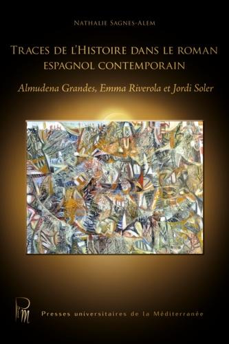 Traces de l'histoire dans le roman espagnol contemporain. Almudena Grandes, Emma Riverola et Jordi Soler