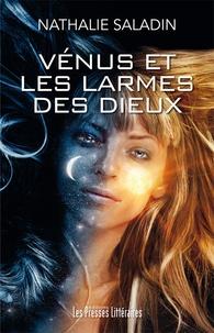 Nathalie Saladin - Vénus et les larmes des dieux.
