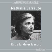 Nathalie Sarraute - Entre la vie et la mort.